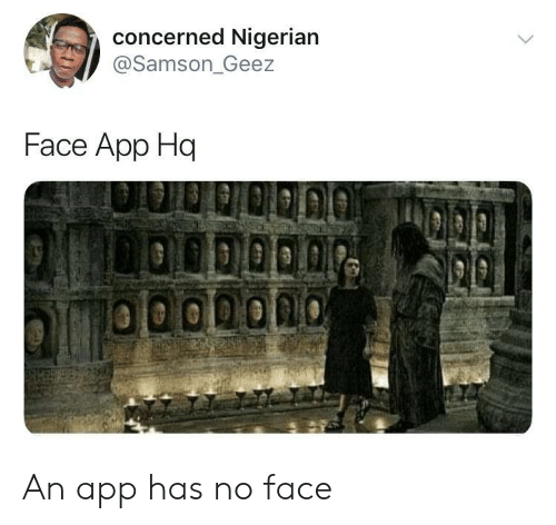 nigerian: concerned Nigerian  @Samson_Geez  Face App Hq  LOODOD0 An app has no face