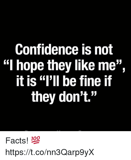 """Confidence, Facts, and Hope: Confidence is not  """"l hope they like me"""",  it is """"l'll be fine if  they don't."""" Facts! 💯 https://t.co/nn3Qarp9yX"""