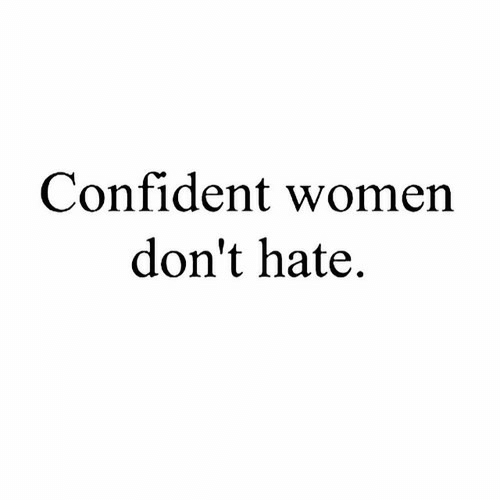 Women, Hate, and Confident: Confident women  don't hate