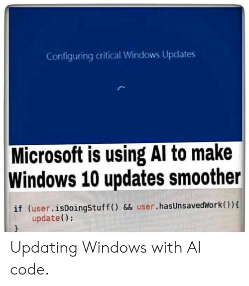 Updates: Configuring critical Windows Updates  Microsoft is using Al to make  Windows 10 updates smoother  if (user.isDoingStuff () && user.hasUnsavedWork){  update() Updating Windows with AI code.