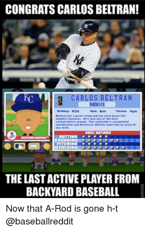 Carlos Beltran: CONGRATS CARLOS BELTRAN!  CARLOS BELTRAN  BUCKLES  THE LAST ACTIVEPLAYER FROM  BACKYARD BASEBALL Now that A-Rod is gone h-t @baseballreddit
