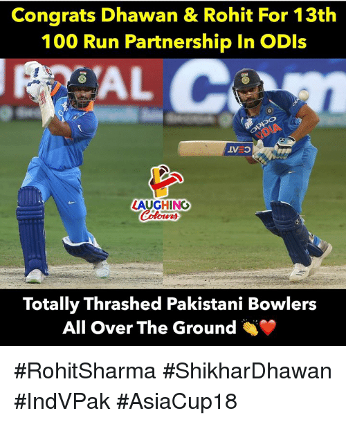 Pakistani: Congrats Dhawan &Rohit For 13th  100 Run Partnership In ODls  LAUGHING  Totally Thrashed Pakistani Bowlers  All Over The Ground #RohitSharma #ShikharDhawan #IndVPak #AsiaCup18