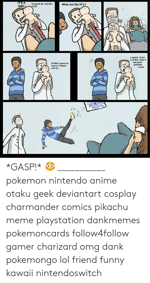 charmander: Congrats Mr, and Mrs  What are the IV's?  GIRLTyrel  s-speed. That's  it. B-But I think it  has great  potential  ˙-  w-Well guess its  best in A-Atack...  and wh...  丿> *GASP!* 😳 ___________ pokemon nintendo anime otaku geek deviantart cosplay charmander comics pikachu meme playstation dankmemes pokemoncards follow4follow gamer charizard omg dank pokemongo lol friend funny kawaii nintendoswitch