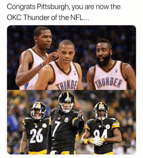 Pittsburgh: Congrats Pittsburgh, you are now the  OKC Thunder of the NFL...  26  ME