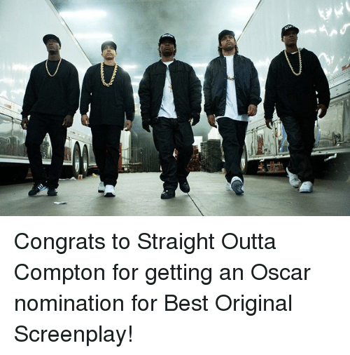 Straight Outta Compton: Congrats to Straight Outta Compton for getting an Oscar nomination for Best Original Screenplay!