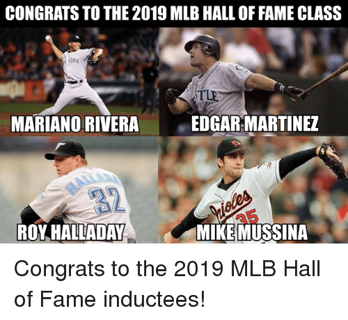 Martinez: CONGRATS TO THE 2019 MLB HALL OF FAME CLASS  : YORK  MARIANO RIVERAEDGAR MARTINEZ  32  ROY HALLADAYMIKEMUSSINA Congrats to the 2019 MLB Hall of Fame inductees!