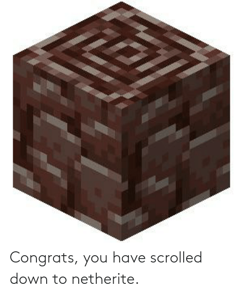Down To: Congrats, you have scrolled down to netherite.