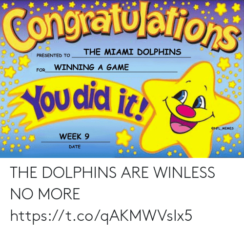 Miami Dolphins: Congratularions  THE MIAMI DOLPHINS  PRESENTED TO  WINNING A GAME  FOR  You did i  @NFL MEMES  WEEK 9  DATE THE DOLPHINS ARE WINLESS NO MORE https://t.co/qAKMWVsIx5