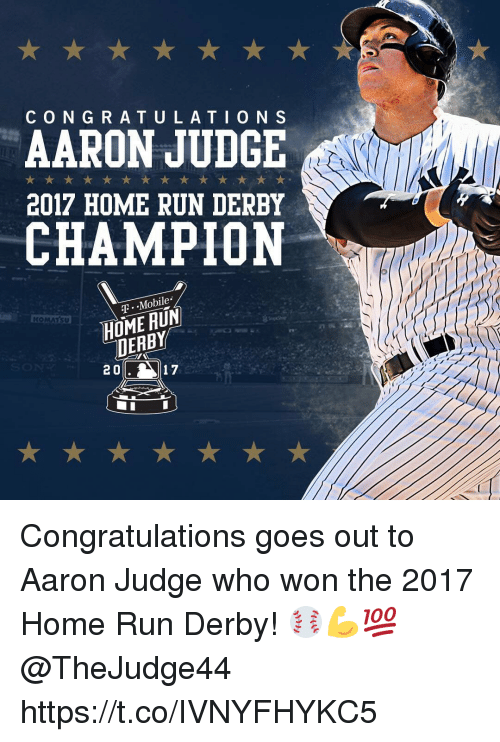 congratulation: CONGRATULATION S  AARON JUDGE  2017 HOME RUN DERBY  CHAMPION  T.  T .-Mobile  HOME RUN  DEABY  2 0  17 Congratulations goes out to Aaron Judge who won the 2017 Home Run Derby! ⚾️💪💯 @TheJudge44 https://t.co/IVNYFHYKC5