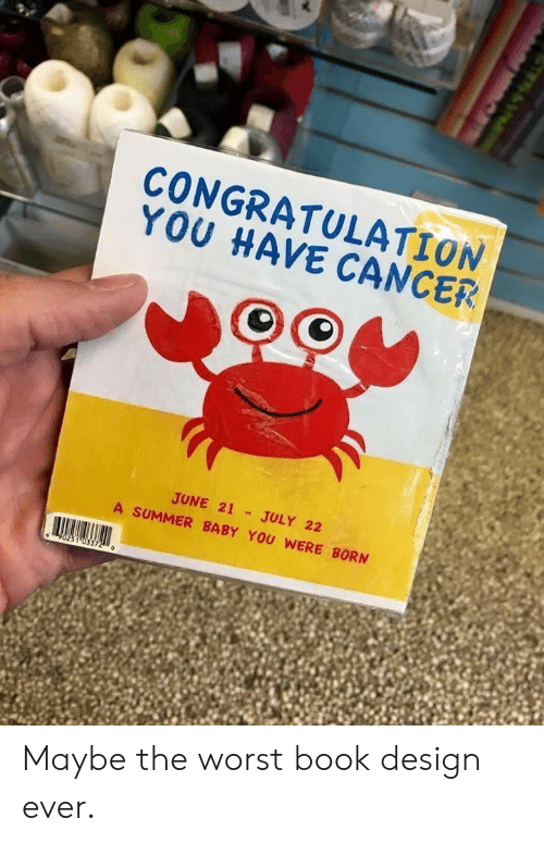 congratulation: CONGRATULATION  YOU HAVE CANCER  JUNE 21 JULY 22  A SUMMER BABY YOU WERE BORN Maybe the worst book design ever.