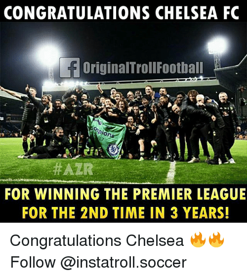 Chelsea Fc: CONGRATULATIONS CHELSEA FC  f originalTrollFootball  ERRA  ons  HAZR  FOR WINNING THE PREMIER LEAGUE  FOR THE 2ND TIME IN 3 YEARS! Congratulations Chelsea 🔥🔥 Follow @instatroll.soccer