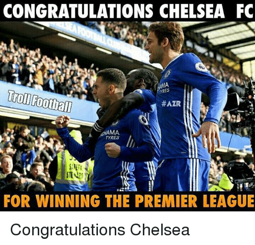 Chelsea Fc: CONGRATULATIONS CHELSEA FC  TRES  Troll Football  #AZR  TYRES  FOR WINNING THE PREMIER LEAGUE Congratulations Chelsea