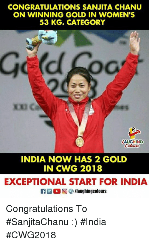 exceptional: CONGRATULATIONS SANJITA CHANU  ON WINNING GOLD IN WOMEN'S  53 KG. CATEGORY  Oc  LAUGHING  INDIA NOW HAS 2 GOLD  IN CWG 2018  EXCEPTIONAL START FOR INDIA  ra 。回够/laughingcolours Congratulations To #SanjitaChanu  :)  #India #CWG2018