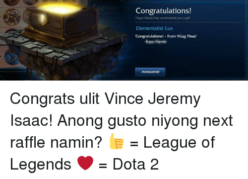 Dota 2: Congratulations!  summoned you  a gift  Elementalist Lux  Congratulations  From 9Gag Pinas  Awesom Congrats ulit Vince Jeremy Isaac!  Anong gusto niyong next raffle namin?  👍 = League of Legends ❤️ = Dota 2