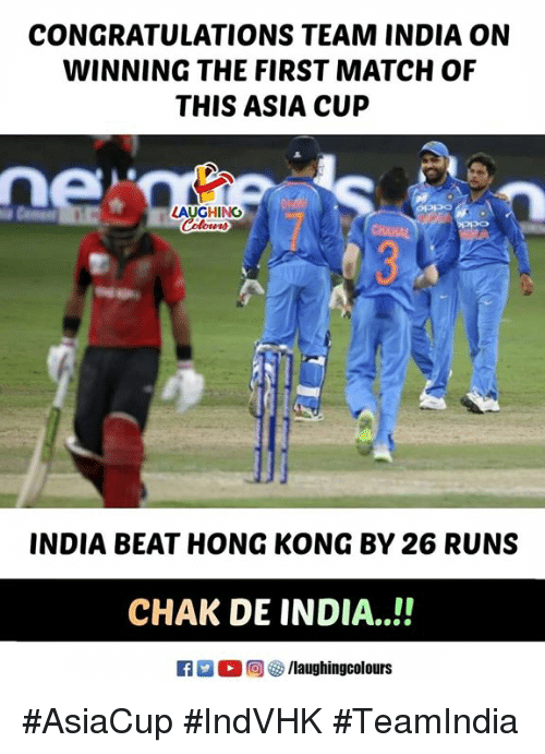 Congratulations, Hong Kong, and India: CONGRATULATIONS TEAM INDIA ON  WINNING THE FIRST MATCH OF  THIS ASIA CUP  ne  LAUGHING  Colowr  INDIA BEAT HONG KONG BY 26 RUNS  CHAK DE INDIA..!!'  R  0回を9 /laughingcolours #AsiaCup #IndVHK #TeamIndia