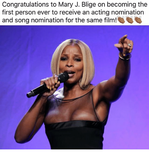 Memes, Congratulations, and Acting: Congratulations to Mary J. Blige on becoming the  first person ever to receive an acting nomination  and song nomination for the same film