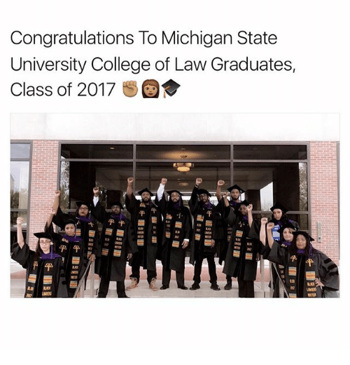 College, Memes, and Congratulations: Congratulations To Michigan State  University College of Law Graduates,  Class of 2017