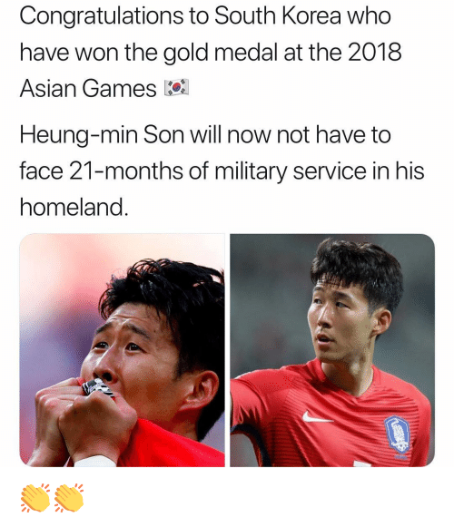 Homeland: Congratulations to South Korea who  have won the gold medal at the 2018  Asian Games k  Heung-min Son will now not have to  face 21-months of military service in his  homeland. 👏👏