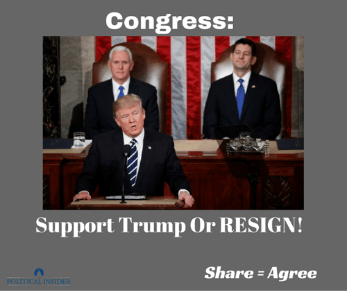 Resignated: Congress:  Support Trump or RESIGN!  Share Agree  POLITICAL INSIDER
