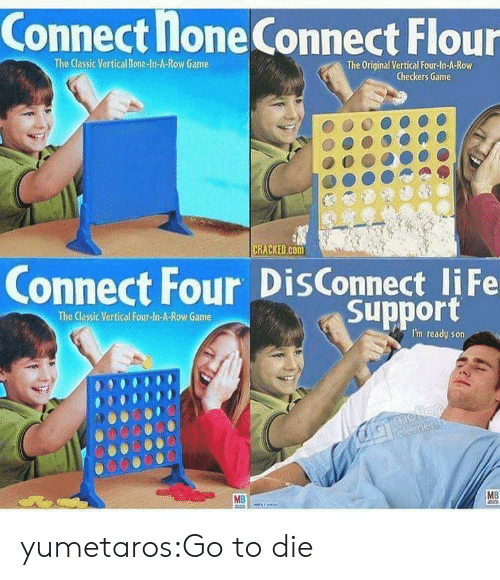 racked: Connect lone Connect Flour  The Classic Vertical Ilone-In-A-Row Game  The Original Vertical Four-In-A-Row  Checkers Game  RACKED.cOm  Connect Four DisConnect liFe  Support  The Classic Vertical Four-ln-A-Row Game  I'm ready son  0000O  00000o0  MB yumetaros:Go to die