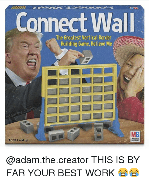 Funny, Work, and Best: Connect Wall  The Greatest Vertical Border  Building Game, Believe Me  dam.tne  MB  AGES 7 and Up @adam.the.creator THIS IS BY FAR YOUR BEST WORK 😂😂