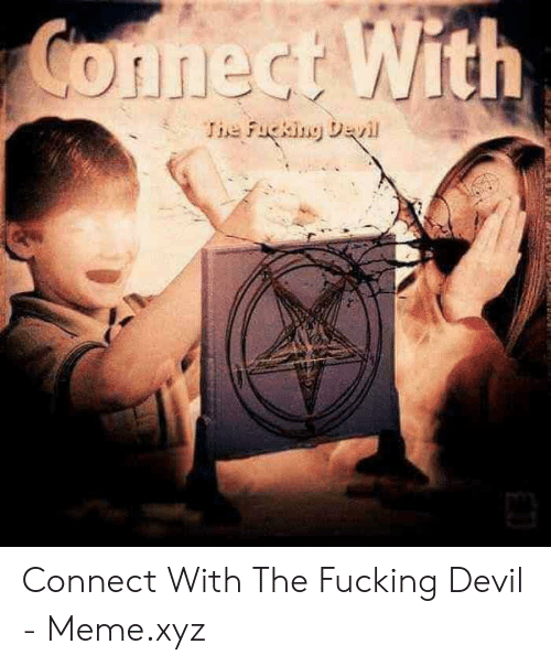 Devil Meme: Connect With  Iie Fucking Dayil Connect With The Fucking Devil - Meme.xyz