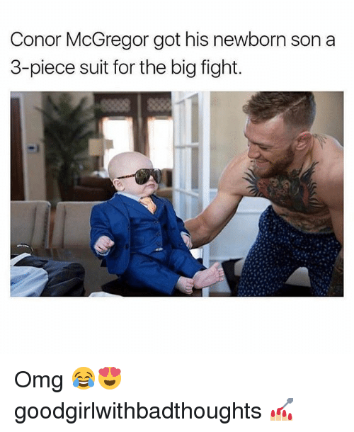 Conor McGregor, Memes, and Omg: Conor McGregor got his newborn son a  3-piece suit for the big fight. Omg 😂😍 goodgirlwithbadthoughts 💅🏼
