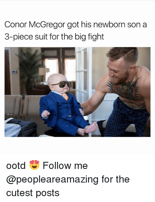 Conor McGregor, Memes, and Fight: Conor McGregor got his newborn son a  3-piece suit for the big fight ootd 😍 Follow me @peopleareamazing for the cutest posts