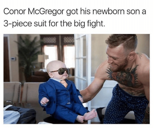 Conor McGregor, Dank, and Fight: Conor McGregor got his newborn son a  3-piece suit for the big fight.