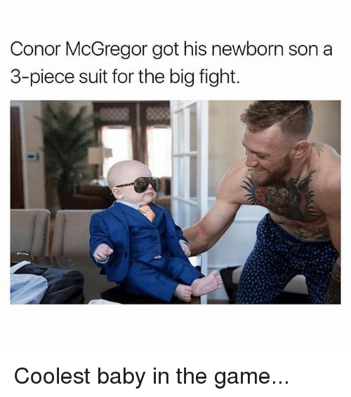 Conor McGregor, Memes, and The Game: Conor McGregor got his newborn son a  3-piece suit for the big fight. Coolest baby in the game...