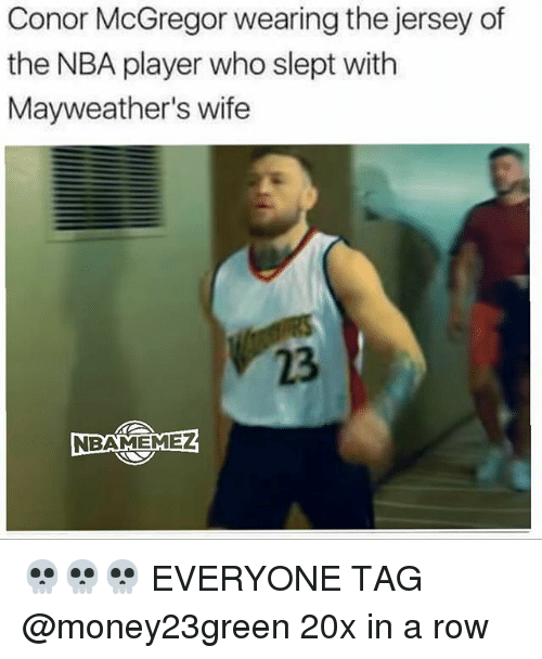 Basketball, Conor McGregor, and Nba: Conor McGregor wearing the jersey of  the NBA player who slept with  Mayweather's wife  23  嘈1 💀💀💀 EVERYONE TAG @money23green 20x in a row
