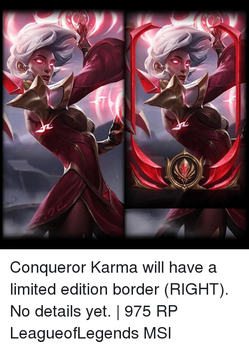 msi: Conqueror Karma will have a limited edition border (RIGHT). No details yet. | 975 RP LeagueofLegends MSI