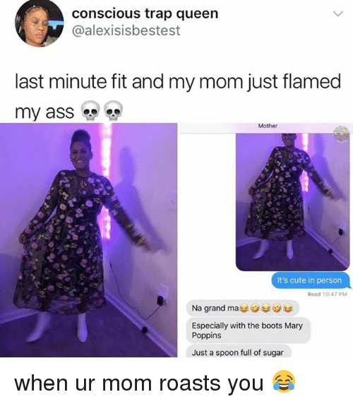 Ass, Cute, and Trap: conscious trap queen  @alexisisbestest  last minute fit and my mom just flamed  my ass  Mother  It's cute in person  Read 10:47 PM  Na grand mass 'use  Especially with the boots Mary  Poppins  Just a spoon full of sugar when ur mom roasts you 😂