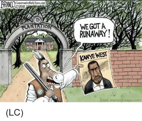 Kanye, Memes, and News: ConservativeDaily News.com  2018  WE GOTA  RUNAWAY!  KANYE WEST  Vi  Email; branco@reagan.com (LC)