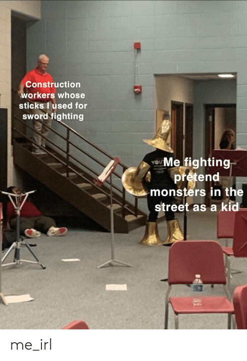 sticks: Construction  workers whose  sticks I used for  sWord fighting  UMe fighting  pretend  monsters in the  street as a kid me_irl