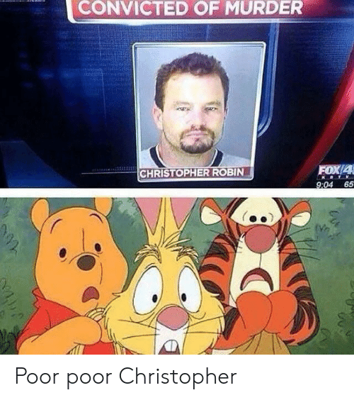 Convicted, Murder, and Fox: CONVICTED OF MURDER  FOX/4  CHRISTOPHER ROBIN  9:04 65 Poor poor Christopher