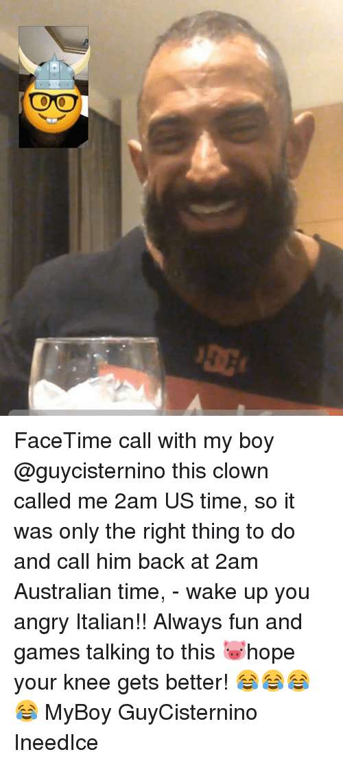 myboy: COO FaceTime call with my boy @guycisternino this clown called me 2am US time, so it was only the right thing to do and call him back at 2am Australian time, - wake up you angry Italian!! Always fun and games talking to this 🐷hope your knee gets better! 😂😂😂😂 MyBoy GuyCisternino IneedIce