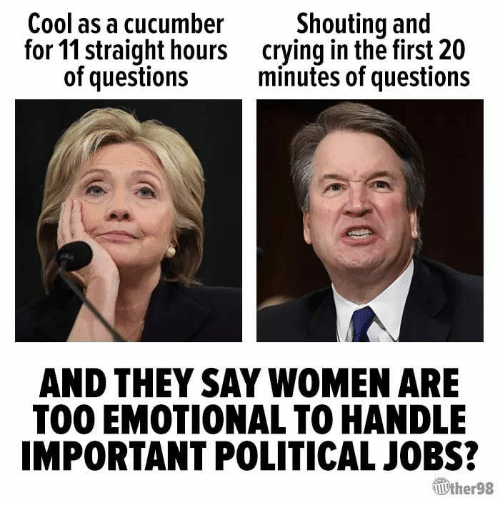 Crying, Memes, and Cool: Cool as a cucumber  for 11 straight hours  of questions  Shouting and  crying in the first 20  minutes of questions  AND THEY SAY WOMEN ARE  TOO EMOTIONAL TO HANDLE  IMPORTANT POLITICAL JOBS?  Vther98