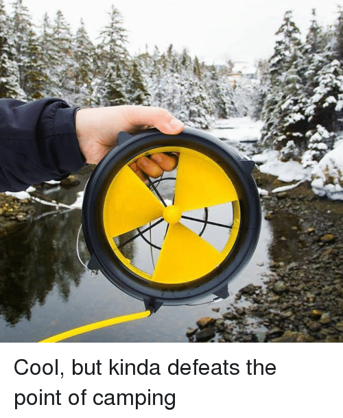 Dank, Cool, and 🤖: Cool, but kinda defeats the point of camping
