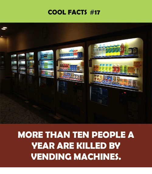 vending machines: COOL FACTS #17  MORE THAN TEN PEOPLE A  YEAR ARE KILLED BY  VENDING MACHINES.