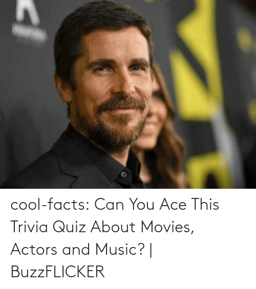 Can You: cool-facts:    Can You Ace This Trivia Quiz About Movies, Actors and Music?| BuzzFLICKER