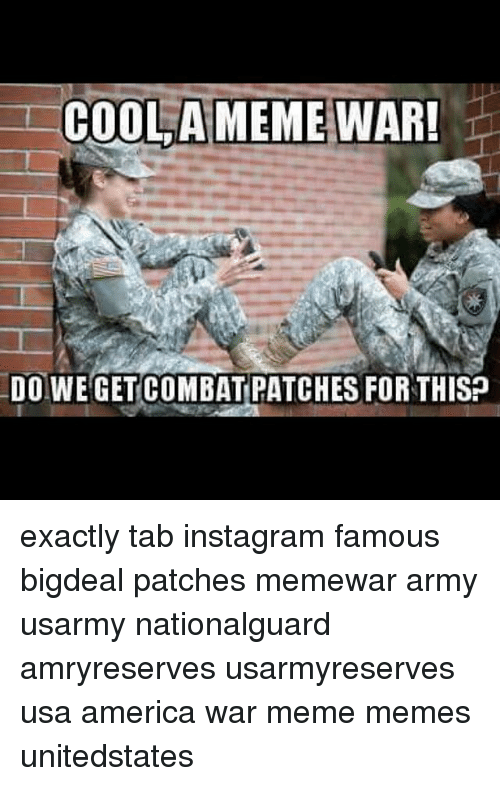 War Meme: COOLAMEME WAR!  DO WEGETCOMBAT PATCHES FORTHISP exactly tab instagram famous bigdeal patches memewar army usarmy nationalguard amryreserves usarmyreserves usa america war meme memes unitedstates