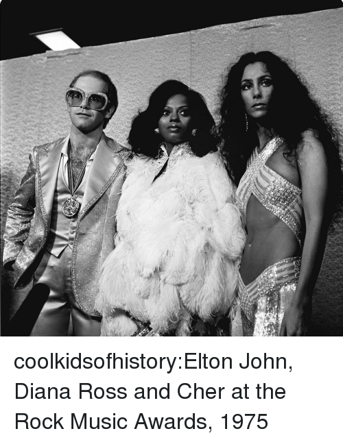 Diana Ross: coolkidsofhistory:Elton John, Diana Ross and Cher at the Rock Music Awards, 1975