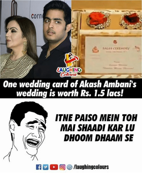 shaadi: corn  SAGAN CEREMONY  AUGHINO  1439  One wedding card of Akash Ambani's  wedding is worth Rs. 1.5 lacs!  ITNE PAISO MEIN TOH  MAI SHAADI KAR LU  DHOOM DHAAM SE  R  0回を ク/laughingcolours