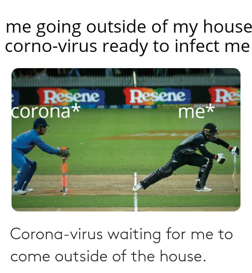 Outside Of: Corona-virus waiting for me to come outside of the house.