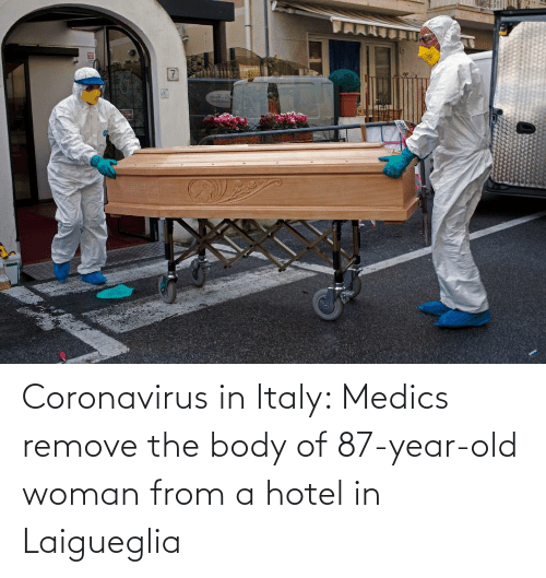 Old woman: Coronavirus in Italy: Medics remove the body of 87-year-old woman from a hotel in Laigueglia