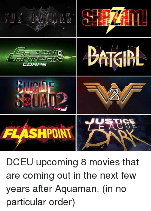 Corpsing: CORPS  FLASHPOINT DCEU upcoming 8 movies that are coming out in the next few years after Aquaman. (in no particular order)