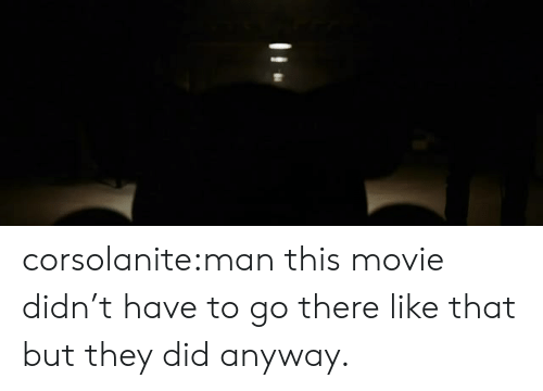 Target, Tumblr, and Blog: corsolanite:man this movie didn't have to go there like that but they did anyway.