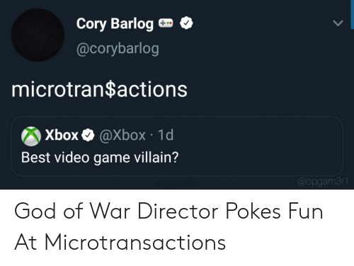 Microtransactions: Cory Barlog  @corybarlog  microtran$actions  Xbox  @Xbox 1d  Best video game villain?  @opgam3r1 God of War Director Pokes Fun At Microtransactions