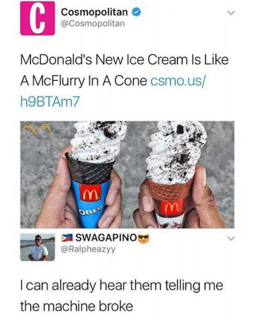 Coneing: Cosmopolitan  @Cosmopolitan  McDonald's New Ice Cream Is Like  A McFlurry In A Cone csmo.us/  h9BTAm  @Ralpheazyy  I can already hear them telling me  the machine broke